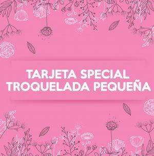 TARJETA SPECIAL TROQUELADA PEQUEÑA